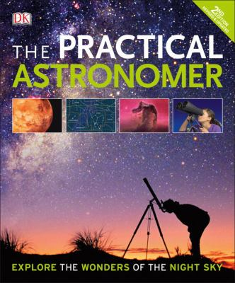 The practical astronomer / Will Gater and Anton Vamplew ; consultant, Jacqueline Mitton.
