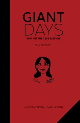 Giant days : not on the test edition / created & written by John Allison ; illustrated by Lissa Treiman (chapters 1-6), Max Sarin (chapters 7-8) ; color by Whitney Cogar ; letters by Jim Campbell.