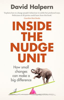 Inside the nudge unit : how small changes can make a big difference