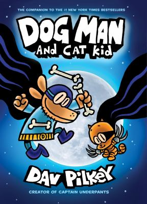 Dog Man and Cat Kid / written and illustrated by Dav Pilkey as George Beard and Harold Hutchins ; with color by Jose Garibaldi.