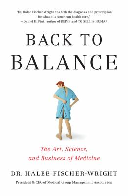 Back to balance : the art, science, and business of medicine