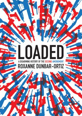 Loaded : a disarming history of the Second Amendment
