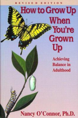 How to grow up when you're grown up : achieving balance in adulthood