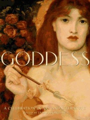 Goddess : a celebration in art and literature