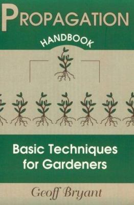 Propagation handbook : basic techniques for gardeners