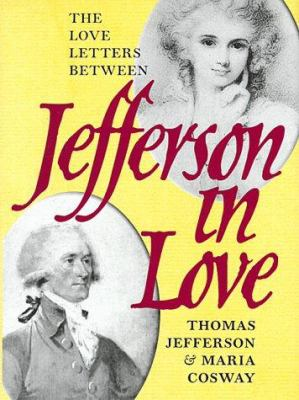 Jefferson in love : love letters between Thomas Jefferson & Maria Cosway / edited by John P. Kaminski.