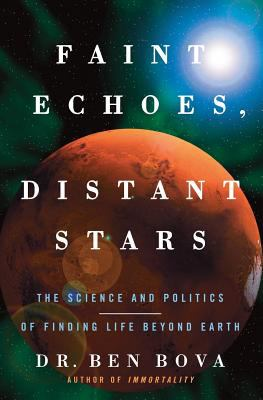 Faint echoes, distant stars : the science and politics of finding life beyond Earth