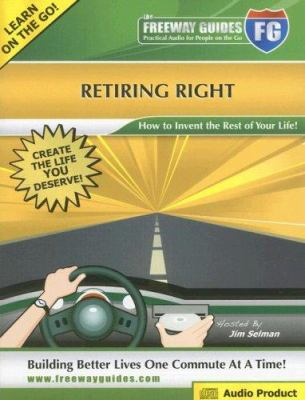 Retiring right : how to invent the rest of your life