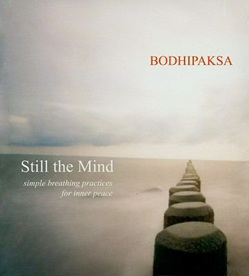 Still the mind : [simple breathing practices for inner peace]