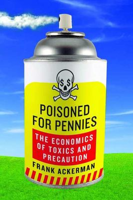 Poisoned for pennies : the economics of toxics and precaution