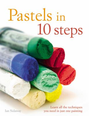Pastels in 10 steps : learn all the techniques you need in just one painting / Ian Sidaway.