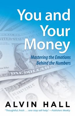 You and your money : mastering the emotions behind the numbers