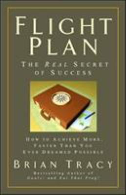 Flight plan : how to achieve more, faster than you ever dreamed possible