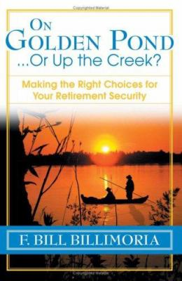 On golden pond-- or up the creek? : making the right choices for your retirement security