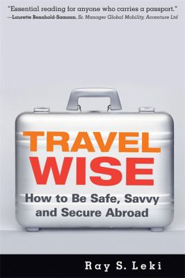 Travel wise : how to be safe, savvy, and secure abroad
