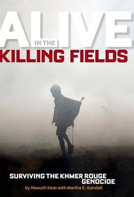Alive in the killing fields : surviving the Khmer Rouge genocide
