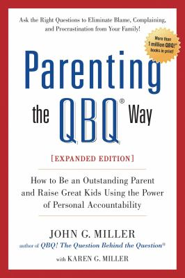 Parenting the QBQ way : how to be an outstanding parent and raise great kids using the power of personal accountability