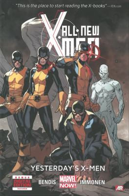 All-new X-Men. Yesterday's X-Men / writer, Brian Michael Bendis ; penciler, Stuart Immonen ; inker, Wade Von Grawbadger ; colorist, Marte Gracia ; letterer, VC's Cory Petit.