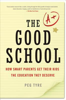 The good school : how smart parents get their kids the education they deserve