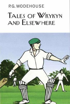Tales of Wrykyn and elsewhere : twenty-five short stories of school life