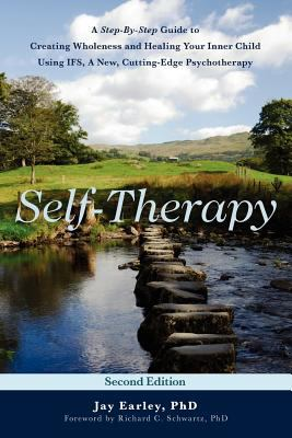 Self-therapy : a step-by-step guide to creating wholeness and healing your inner child using IFS, a new, cutting-edge psychotherapy