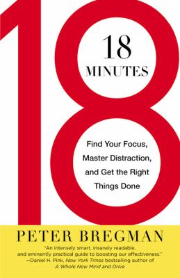 18 minutes : find your focus, master distraction, and get the right things done