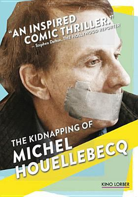 The kidnapping of Michel Houellebecq = L'Enláevement de Michel Houellebecq