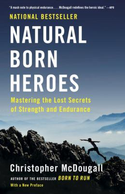 Natural born heroes : mastering the lost secrets of strength and endurance