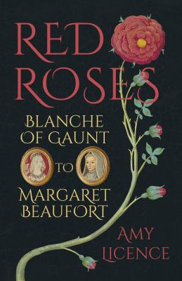Red roses : Blanche of Gaunt to Margaret Beaufort