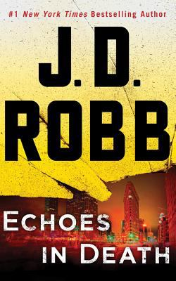 Echoes in death / J. D. Robb.