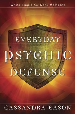 Everyday psychic defense : white magic for dark moments