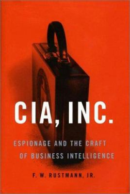 CIA, Inc. : espionage and the craft of business intelligence