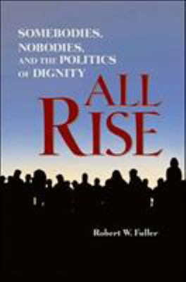All rise : somebodies, nobodies, and the politics of dignity