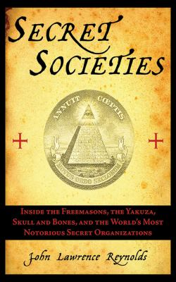 Secret societies : inside the freemasons, the Yakuza, Skull and Bones, and the world's most notorious secret organizations