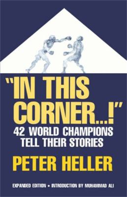 """In this corner-- !"" : forty-two world champions tell their stories"