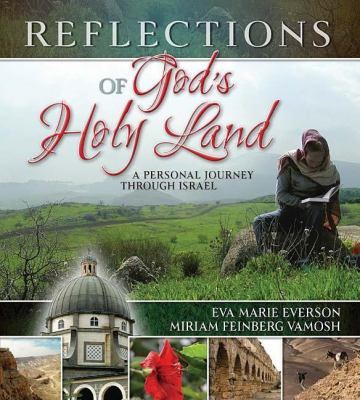 Reflections of God's holy land : a personal journey through Israel