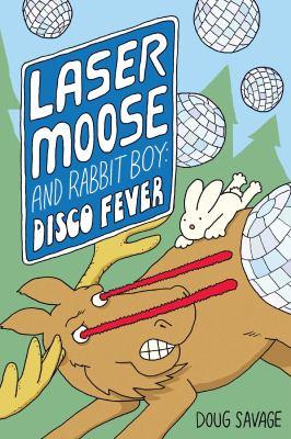 Laser Moose and Rabbit Boy : disco fever / Doug Savage.