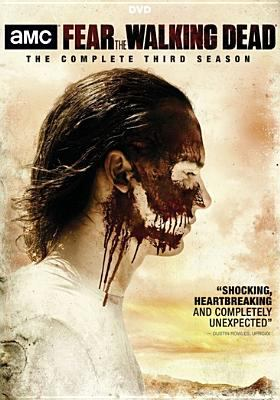 Fear the walking dead. The complete third season / writer, Dave Erickson.