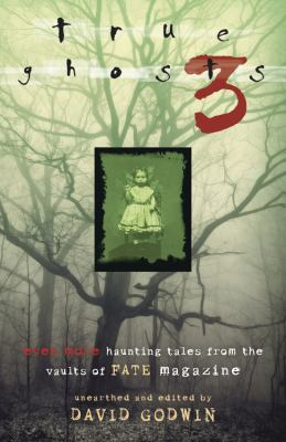 True ghosts 3 : even more chilling tales from the vaults of FATE Magazine