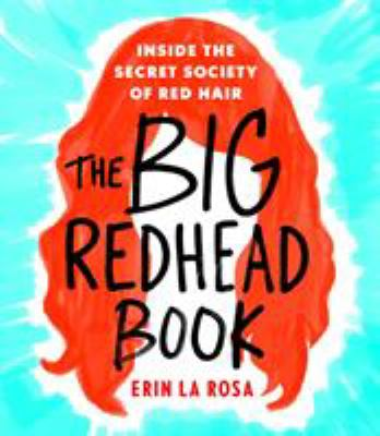 The big redhead book : inside the secret society of red hair