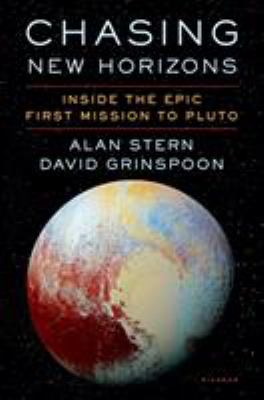 Chasing new horizons : inside the epic first mission to Pluto