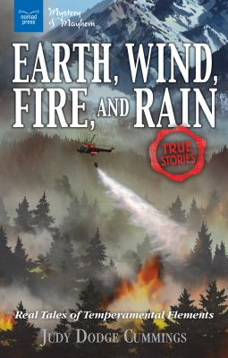 Earth, wind, fire, and rain : real tales of temperamental elements
