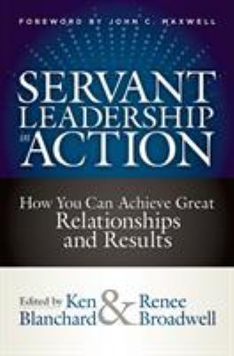 Servant leadership in action : how you can achieve great relationships and results