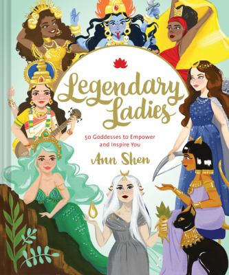 Legendary ladies : 50 goddesses to empower and inspire you