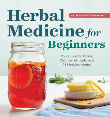 Herbal medicine for beginners : your guide to healing common ailments with 35 medicinal herbs