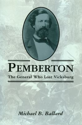Pemberton : the general who lost Vicksburg