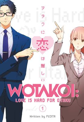 Wotakoi, vol. 1 : love is hard for otaku