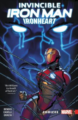 Invincible Iron Man : Ironheart. Choices / Brian Michael Bendis, writer ; Stefano Caselli with Kate Niemczyk (#11), Taki Soma (#11) & Kiichi Mizushima (#11), artists ; Marte Garcia with Israel Silva (#9-10), color artists ; VC's Clayton Cowles, letterer.