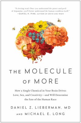The molecule of more : how a single chemical in your brain drives love, sex, and creativity-and will determine the fate of the human race