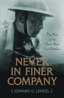 Never in finer company : the men of the Great War's lost battalion